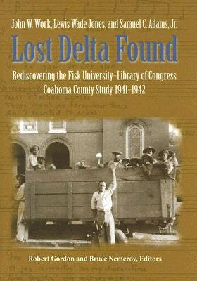Image for Lost Delta Found: Rediscovering the Fisk University-Library of Congress Coahoma County Study, 1941-1942