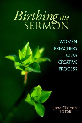 Image for Birthing the Sermon: Women Preachers on the Creative Process
