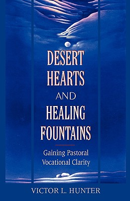 Image for Desert Hearts and Healing Fountains: Gaining Pastoral Vocational Clarity