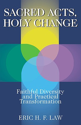 Sacred Acts, Holy Change: Faithful Diversity and Practical Transformation, Law, Eric H. F.