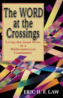 The Word at the Crossings: Living the Good News in a Multicontextual Community, Law, Eric H. F.