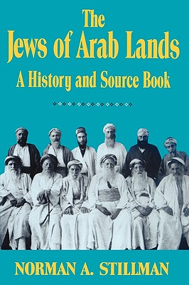 Jews of Arab Lands: A History and Source Book, Norman A. Stillman