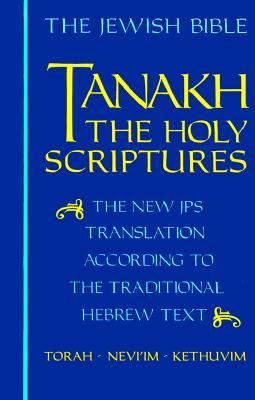 Tanakh: The Holy Scriptures, The New JPS Translation According to the Traditional Hebrew Text, Jewish Publication Society of America