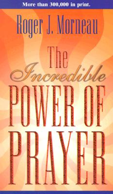 The Incredible Power of Prayer, Morneau, Roger