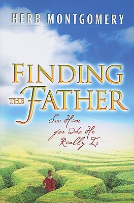 Finding the Father: See Him For Who He Really Is, Montgomery, Herb