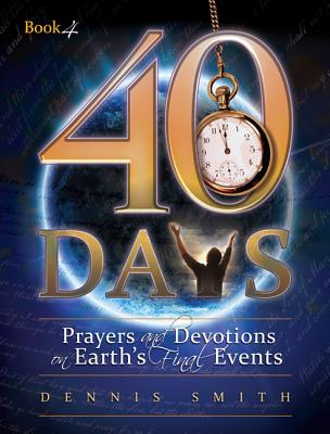 Image for 40 Days: Prayers and Devotions on Earth's Final Events