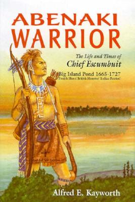 Image for Abenaki Warrior: The Life and Times of Chief Escumbuit, Big Island Pond, 1665-1727 : French Hero! British Monster! Indian Patriot!