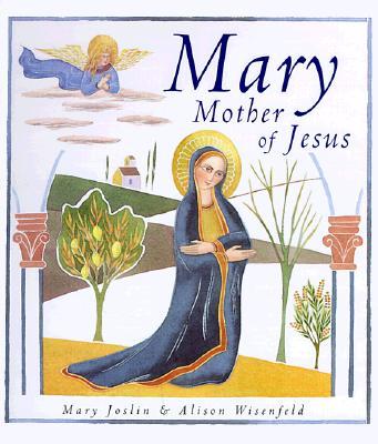 Mary, Mother of Jesus, Mary Joslin, Alison Wisenfeld