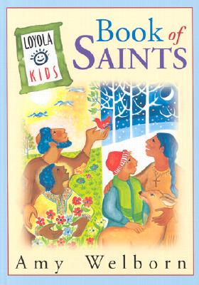 Loyola Kids Book of Saints, AMY WELBORN, ANSGAR HOLMBERG