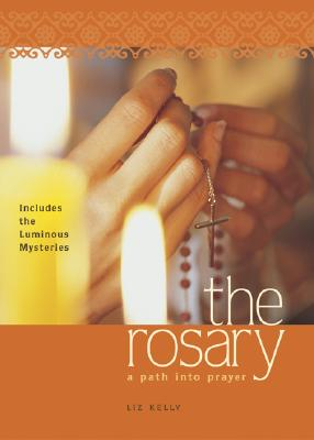 The Rosary: A Path into Prayer, Kelly, Elizabeth M.