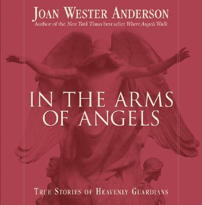 In the Arms of Angels: True Stories of Heavenly Guardians, Anderson, Joan Wester