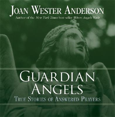 Guardian Angels: True Stories of Answered Prayers, Anderson, Joan Wester