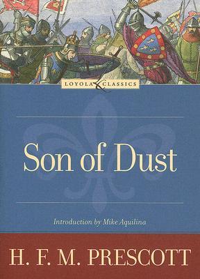 Son of Dust (Loyola Classics), H.F.M. PRESCOTT