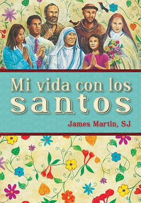 Mi vida con los santos / My Life with the Saints (Spanish Edition), Martin SJ, James