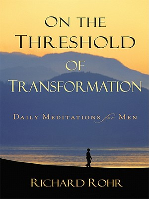 On the Threshold of Transformation: Daily Meditations for Men, Rohr OFM, Father Richard
