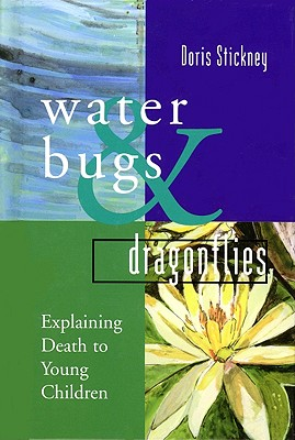 Waterbugs and Dragonflies: Explaining Death to Young Children, Stickney, Doris