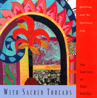 Image for With Sacred Threads: Quilting and the Spiritual Life