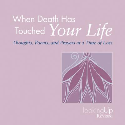 When Death Has Touched Your Life: Thoughts, Poems, and Prayers at a Time of Loss (Looking Up), Biegert, John E