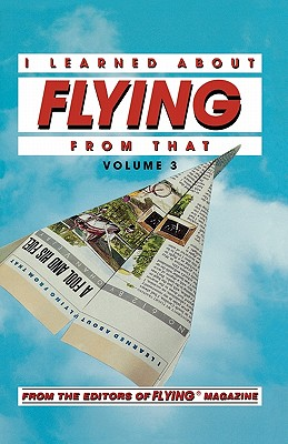 I Learned About Flying From That, Vol. 3, Flying Magazine