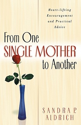 From One Single Mother to Another, SANDRA PICKLESIMER ALDRICH