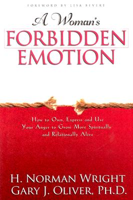 A Woman's Forbidden Emotion: How to Own, Express and Use Your Anger to Grow More Spiritually and Relationally Alive, Wright, H. Norman