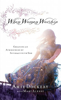 Image for When Women Worship: Creating an Atmosphere of Intimacy with God