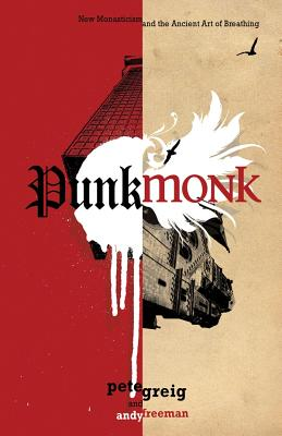 Image for Punk Monk: New Monasticism and the Ancient Art of Breathing
