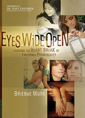 Eyes Wide Open: Avoiding the Heartbreak of Emotional Promiscuity, Brienne Murk