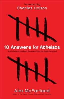 Image for 10 Answers for Atheists: How to Have an Intelligent Discussion About the Existence of God