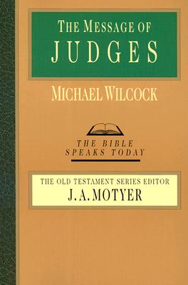 The Message of Judges: Grace Abounding (Bible Speaks Today), MICHAEL WILCOCK