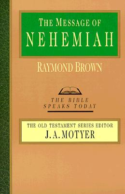 The Message of Nehemiah (Bible Speaks Today), Brown, Raymond