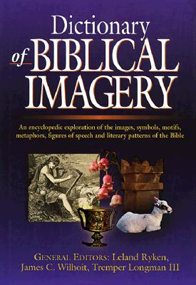 Dictionary of Biblical Imagery, JIM WILHOIT, DOUGLAS PENNEY, DANIEL G. REID