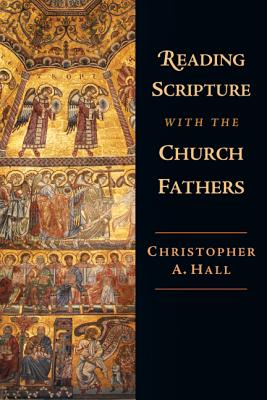Reading Scripture with the Church Fathers, CHRISTOPHER A. HALL