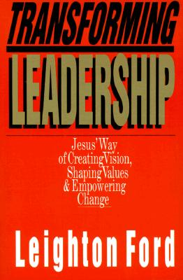 Image for Transforming Leadership: Jesus' Way of Creating Vision, Shaping Values  Empowering Change