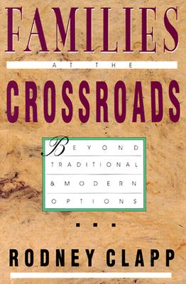 Families at the Crossroads: Beyond Tradition & Modern Options, Clapp, Rodney R.