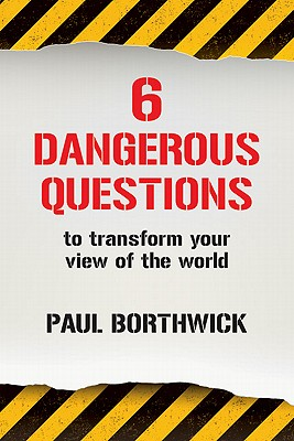 Six Dangerous Questions to Transform Your View of the World, Borthwick, Paul