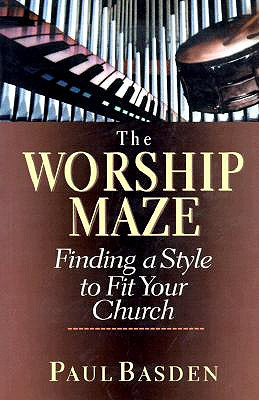 Image for The Worship Maze: Finding a Style to Fit Your Church