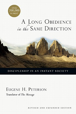Long Obedience in the Same Direction : Discipleship in an Instant Society, EUGENE H. PETERSON