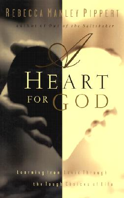 A Heart for God: Learning From David Through the Tough Choices of Life, Pippert, Rebecca Manley