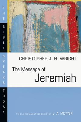 The Message of Jeremiah (Bible Speaks Today), Wright, Christopher J. H.