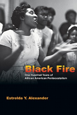 Image for Black Fire: One Hundred Years of African American Pentecostalism