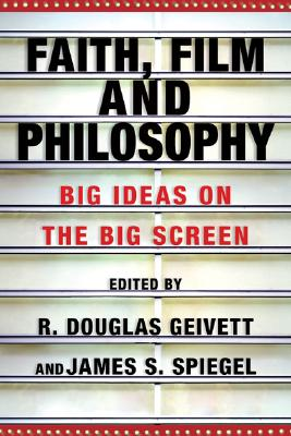 Image for Faith, Film and Philosophy: Big Ideas on the Big Screen