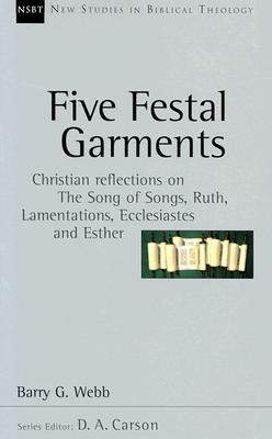 Five Festal Garments: Christian Reflections on the Song of Songs, Ruth, Lamentations, Ecclesiastes and Esther (New Studies in Biblical Theology), Barry G. Webb