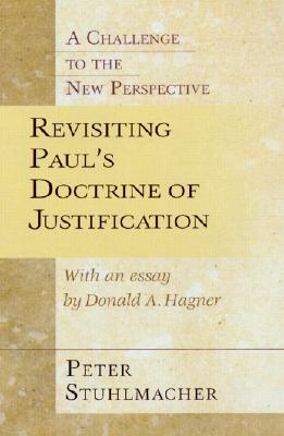 Revisiting Paul's Doctrine of Justification: A Challenge to the New Perspective, Stuhlmacher, Peter; Hagner, Donald A.