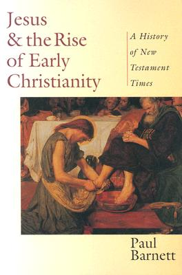 Jesus & the Rise of Early Christianity: A History of New Testament Times, Paul Barnett