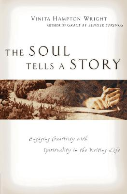 Image for ***The Soul Tells A Story: Engaging Creativity With Spirituality In The Writing Life