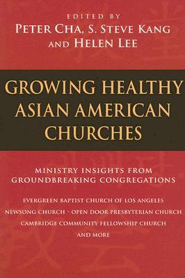 Growing Healthy Asian American Churches, Peter Cha, S. Steve Kang, Helen Lee