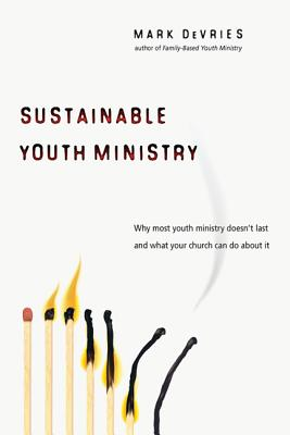 Image for Sustainable Youth Ministry: Why Most Youth Ministry Doesn't Last and What Your Church Can Do About It