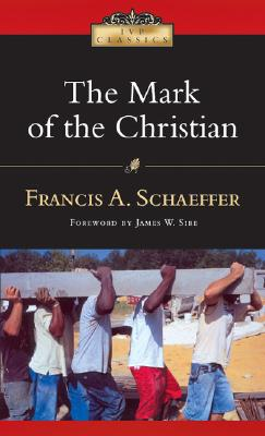 The Mark of the Christian (Ivp Classics), FRANCIS A. SCHAEFFER, JAMES W. SIRE