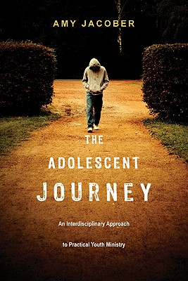 Image for The Adolescent Journey: An Interdisciplinary Approach to Practical Youth Ministry